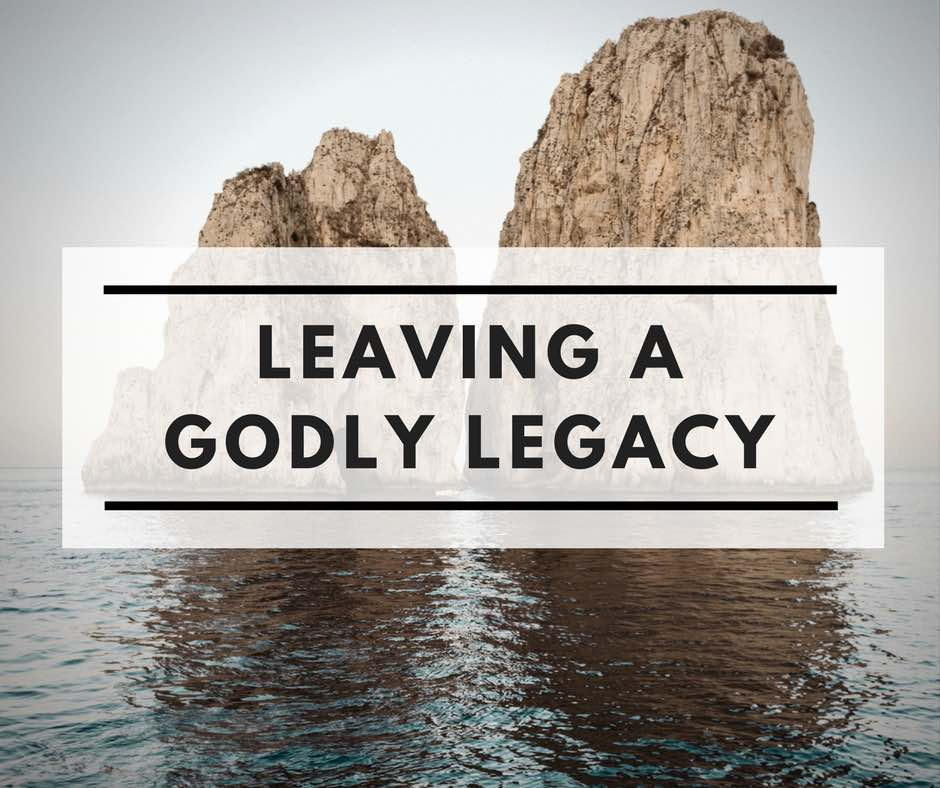 Leaving a Godly Legacy (2 Timothy 2:1-7)