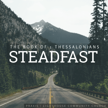Marks of a Steadfast Life (1 Thessalonians 5:25-28)