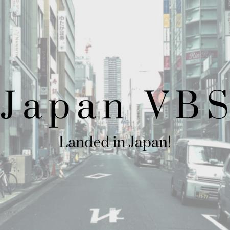 2019 Japan VBS: Landed in Japan!