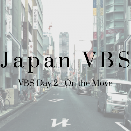 2019 Japan VBS: Day 2 – On the Move