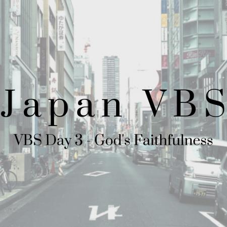 2019 Japan VBS: Day 3 – God's Faithfulness
