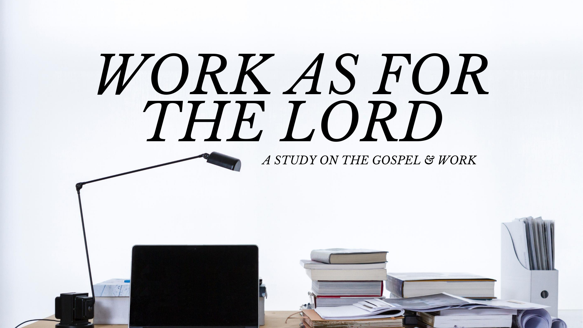 The Gospel and Work (Selected Scriptures)