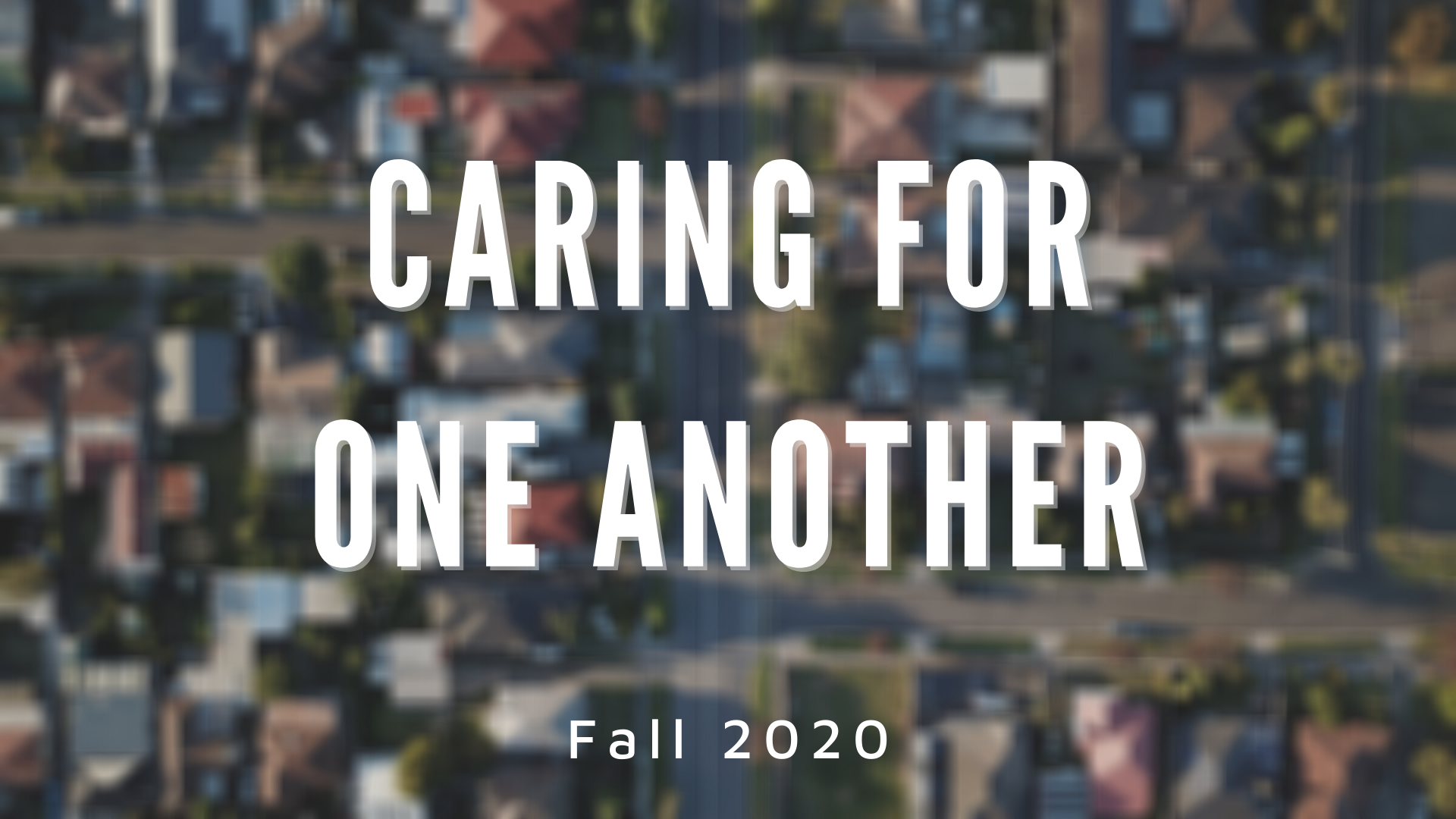 Caring for One Another: Session 9 (Fall 2020)