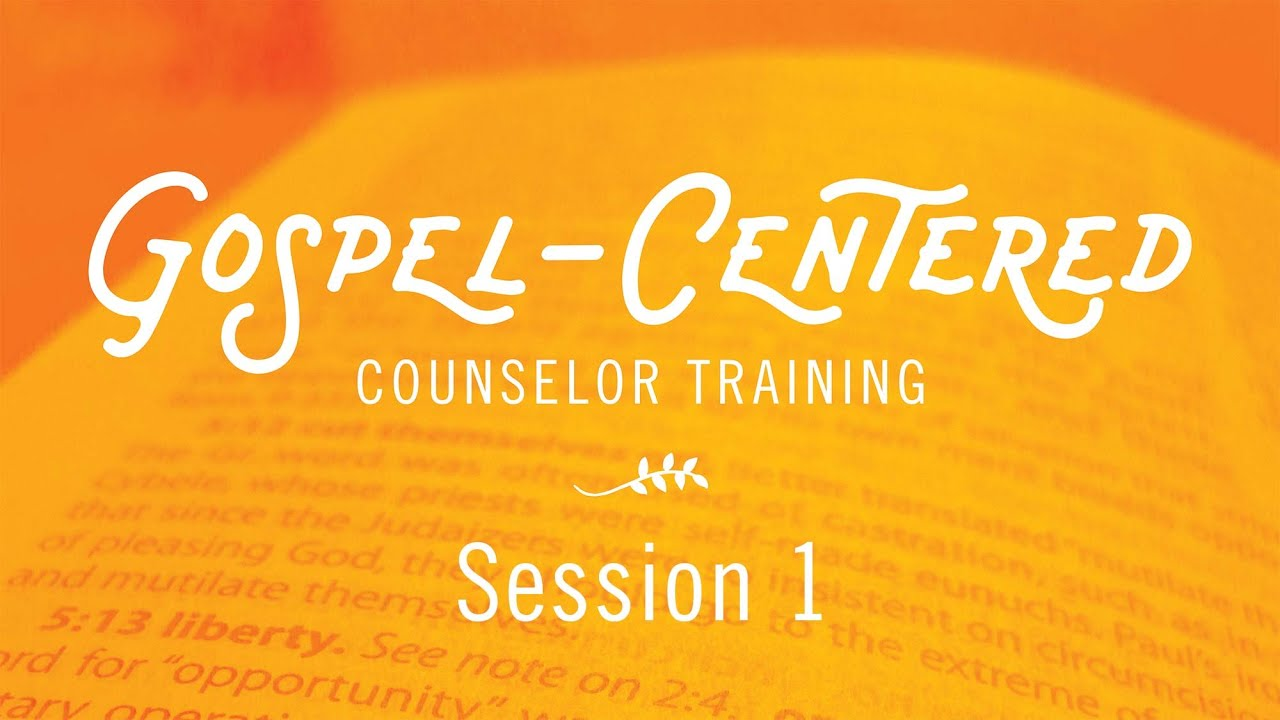 Gospel-Centered Counselor Training - Session 1