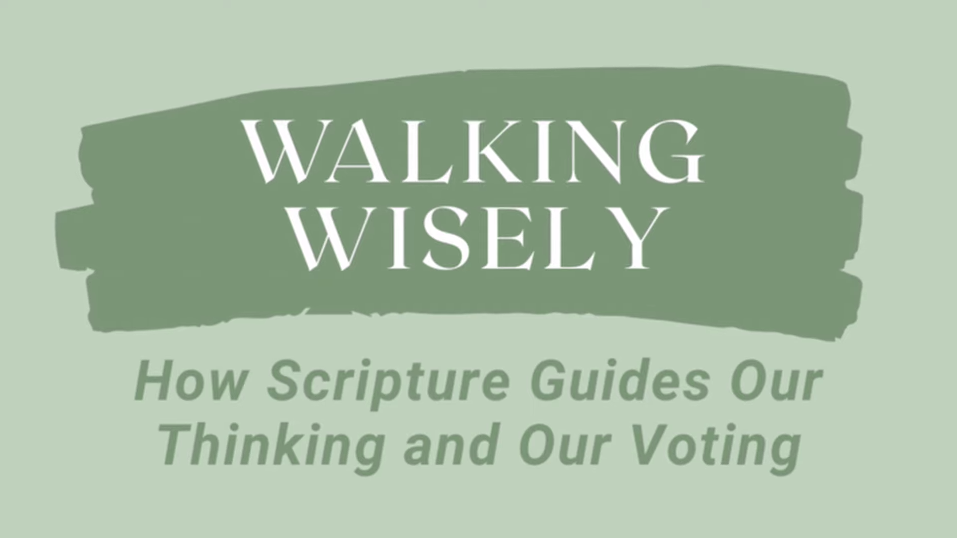 Walking Wisely: How Scripture Guides Our Thinking and Our Voting
