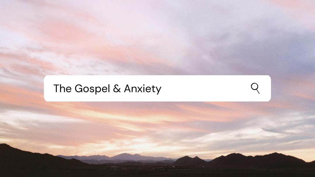 The Gospel and Anxiety (Matt. 6:24-34)