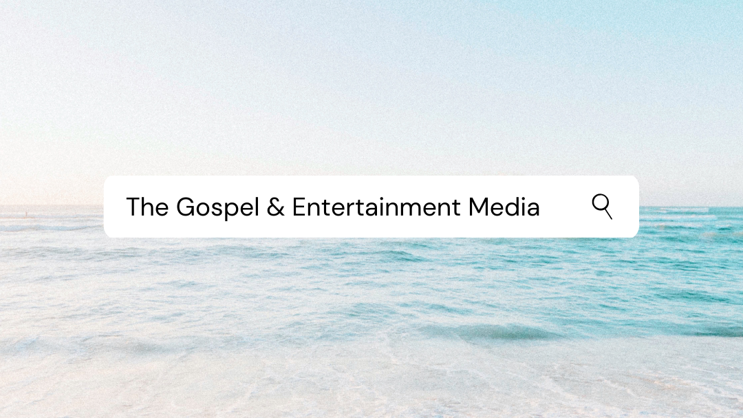 The Gospel and Entertainment Media (Colossians 3:1-4)