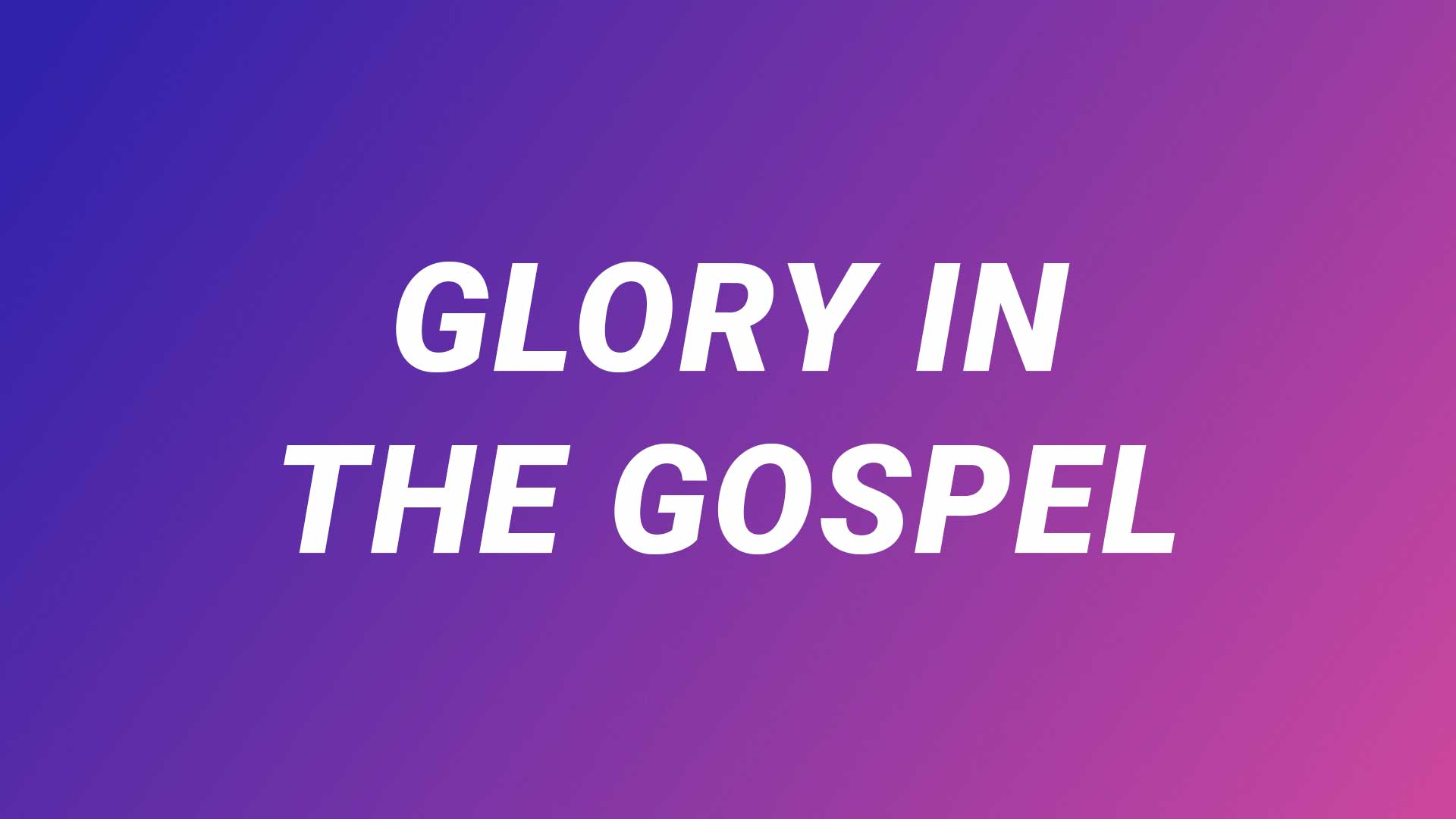 Glory in the Gospel (Part 4) - Belonging